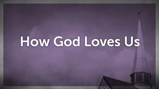How God Loves Us