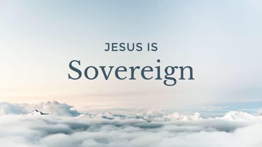 Jesus is Sovereign - 02.17.19 AM