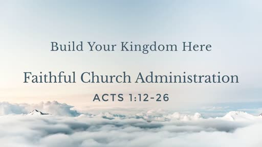Build Your Kingdon Here - Faithful Church Administration