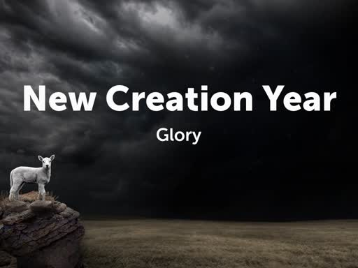 New Creation Year: Glory