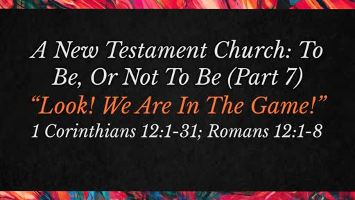 "A New Testament Church: To Be, Or Not To Be (Part 7) ""Look! We Are In The Game!"""
