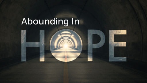 Sunday AM Service Template 2/17/19 Abounding In Hope2