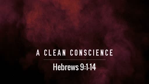 A Clean Conscience (Hebrews 9:1-14)