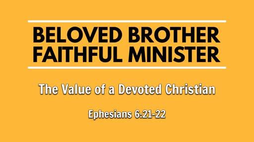Ephesians 6:21-22 - Beloved Brother - Faithful Minister