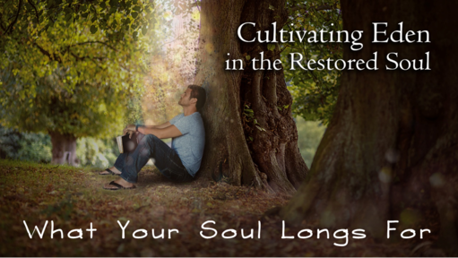 Cultivating Eden- What Your Souls Long For