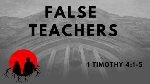 False Teachers: 1 Timothy 4:1-5
