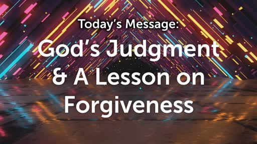 God's Judgement & A Lesson of Forgiveness