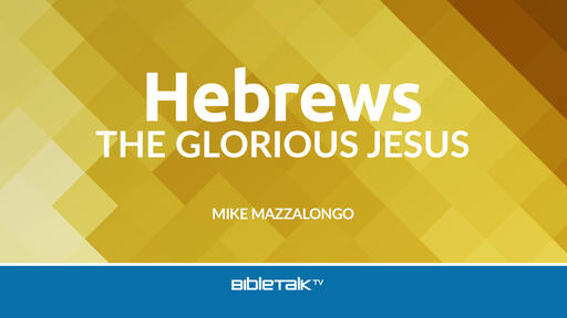 Hebrews: The Glorious Jesus