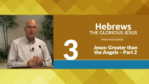 Jesus: Greater than the Angels - Part 2