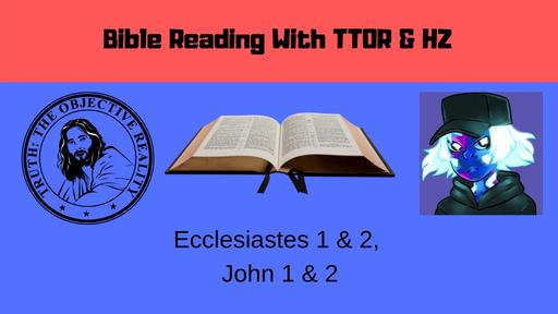 Bible Reading: Ecclesiastes 1-2, John 1-2