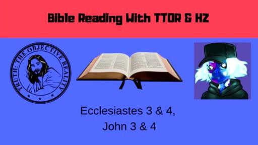 Bible Reading: Ecclesiastes 3-4, John 3-4