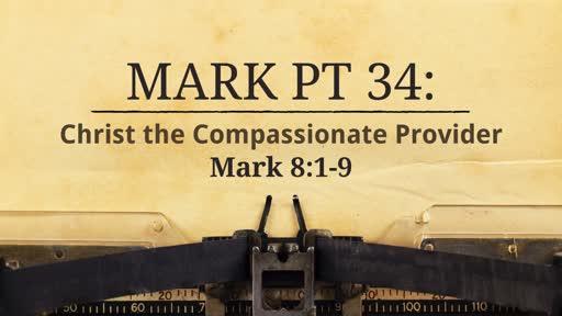 Mark Pt 34: Christ the Compassionate Provider