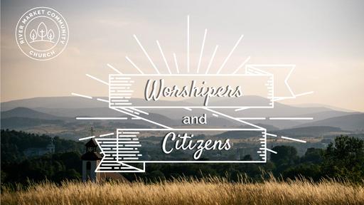 February 24, 2019 - Worshipers & Citizens - Money| Luke 12:13-34