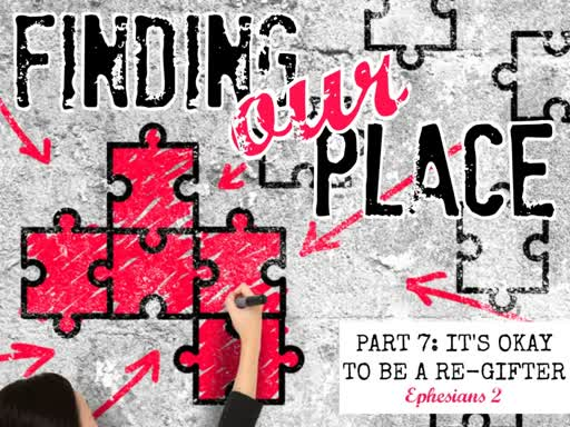 Finding Our Place - Part 7: It's OK to Be a Re-Gifter