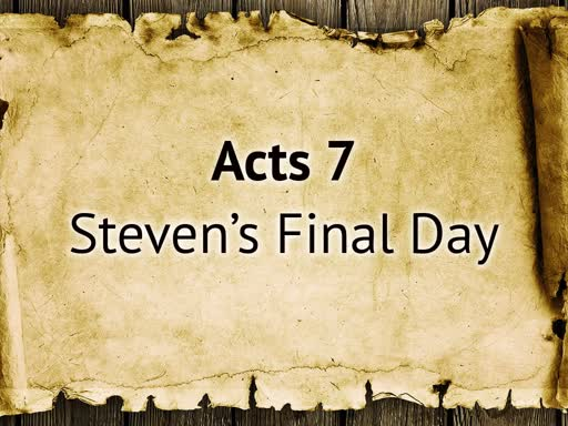 Acts 7: Stephen's Final Day