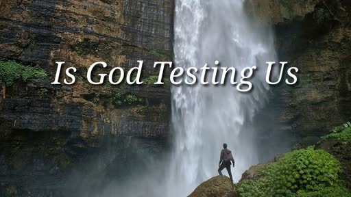 Is God Testing Us? - 2/24/2019