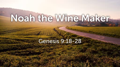 Genesis 9:18-28 // Noah the Wine Maker