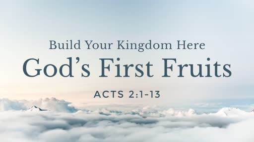 Build Your Kingdom Here - God's First Fruits