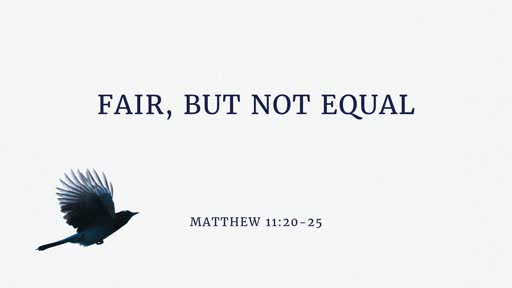 Sunday, Feb. 24th -Matt 11:20-25 Fair, but not equal
