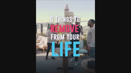 6 Things to Remove From Your Life