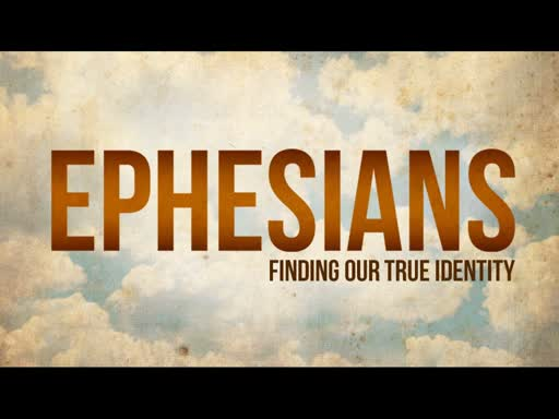 Ephesians: Finding Our True Identity
