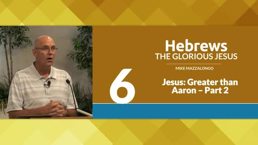 Jesus: Greater than Aaron - Part 2