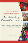 Ministering Cross-Culturally: A Model for Effective Personal Relationships 3rd ed.