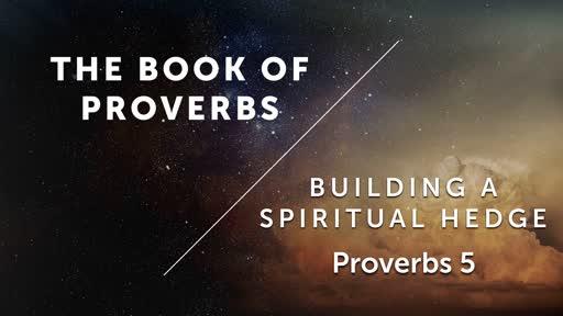Building A Spiritual Hedge - Proverbs 5