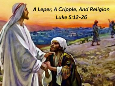 A Leper, A Cripple, And Religion Luke 5:12-26