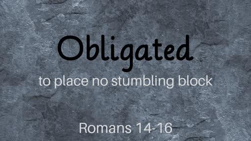 Obligated      Romans 14-16