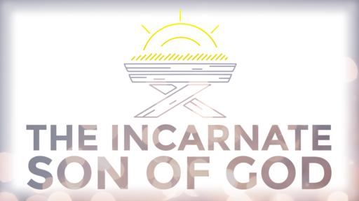 THE INCARNATE SON OF GOD