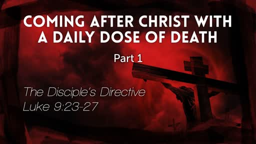 Luke 9:23-27 - Coming after Christ through Daily Death: The Disciple's Directive