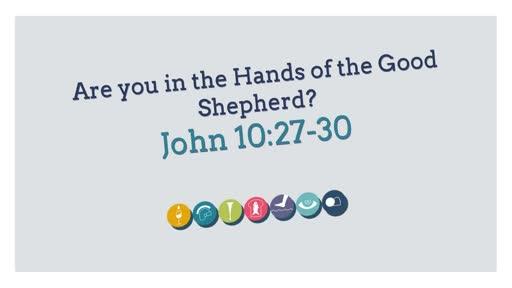 CCA Upper School Chapel - Are You in the Hands? John 10:27-30