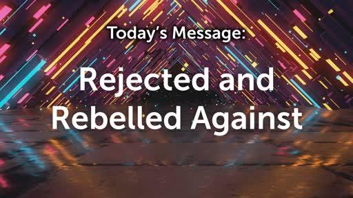 King David 07: Rejected & Rebelled Against
