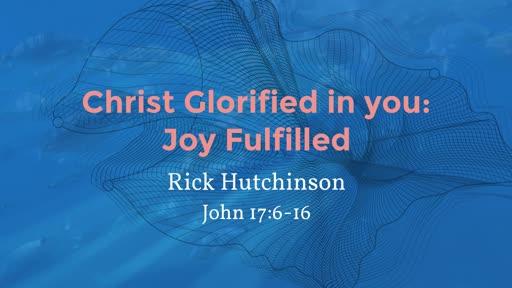02-17-19 Morning Worship - Christ Glorified in you: Joy Fulfilled