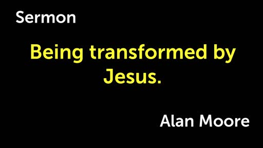 Being transformed by Jesus