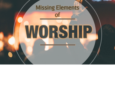 Missing Elements of Worship