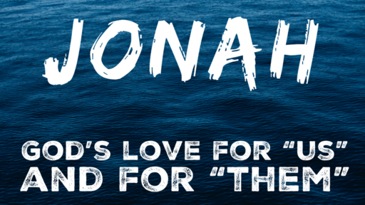 "Jonah: God's Love for ""Us"" and for ""Them"""