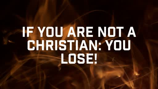 If you are not a Christian: you lose! - 3/3/2019