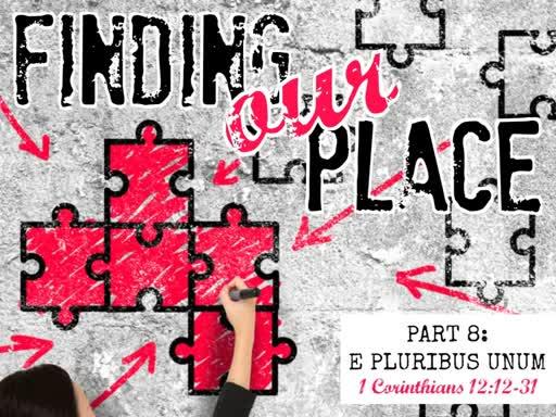 Finding Our Place - Part 8: E Pluribus Unum