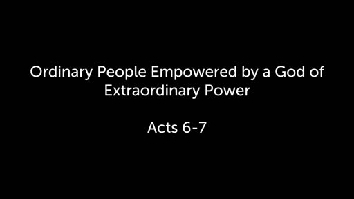 Ordinary People Empowered by a God of Extraordinary Power