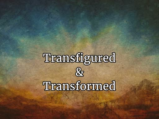 Transfigured & Transformed