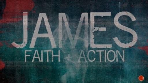 James:  Faith & Action