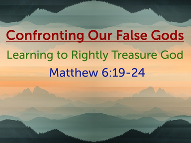 Confronting Our False Gods: Learning to Rightly Treasure God