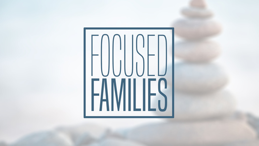 Focused Families: Church & Home (Week 3)