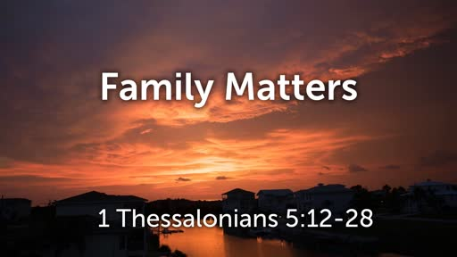 Family Matters (1 Thessalonians 5:12-28)