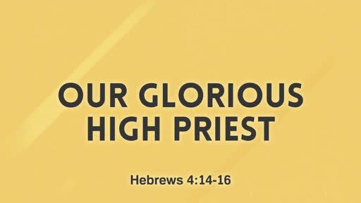 Our Glorious High Priest - 03.03.19 PM