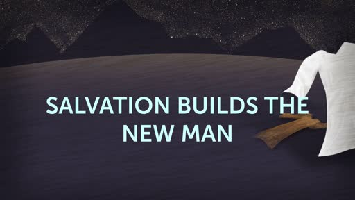 Salvation Builds the New Man