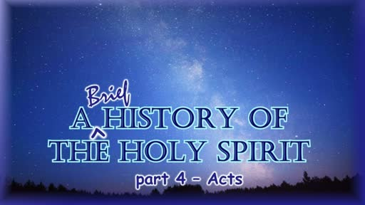 A Brief History of the Holy Spirit - Part 4 - Acts and Epistles