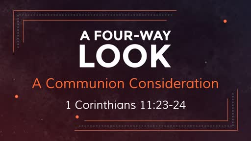 A Four-Way Look - 1 Corinthians 11:23-34